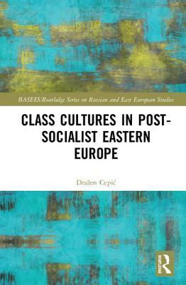 Class Cultures in Post-Socialist Eastern Europe