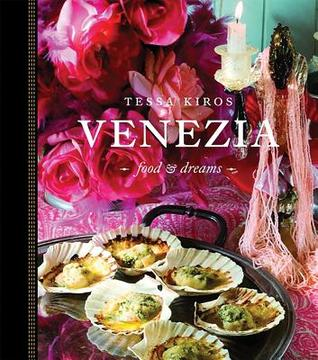 4b7d8ac18fd Venezia: Food and Dreams by Tessa Kiros