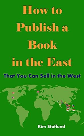 How to Publish a Book in the East That You Can Sell in the West by Kim Staflund