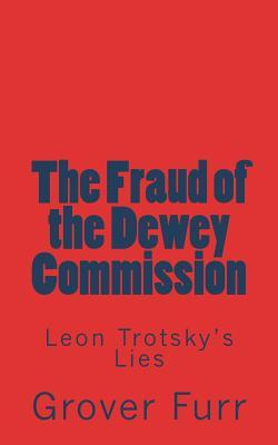 The Fraud of the Dewey Commission: Leon Trotsky's Lies