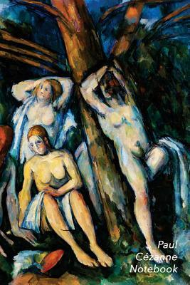 Paul Cezanne Notebook: The Large Bathers Journal 100-Page Beautiful Lined Art Notebook 6 X 9 Artsy Journal Notebook