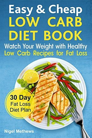 Easy & Cheap Weight Loss Diet Book: Watch Your Weight with Healthy Low Fat Recipes for Fat Loss. 30 Day Fat Loss Diet Plan