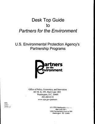 Desk Top Guide to Partners for the Environment U. S. Environmental Protection Agency's Partnership Programs