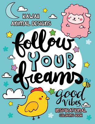 Good Vibes Inspirational Coloring Book: Kawaii Animal Designs Stress Relieving Unique Design for Adults, Girls and Kids