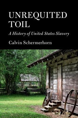 Unrequited Toil: A History of United States Slavery