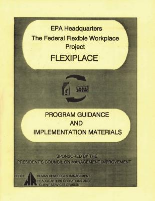 EPA Headquarters: The Federal Flexible Workplace Project: Flexiplace: Program Guidance and Implementation Materials