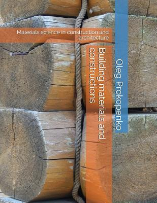 Building Materials and Constructions: Materials Science in Construction and Architecture