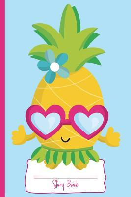Aloha Pineapple: Story Book: Personal Story Book for Kids and Pineapple Lovers: 110 White Pages of Personal Story Writing Space: 6 X 9: Diary, Write, Doodle, Notes, Sketch Pad