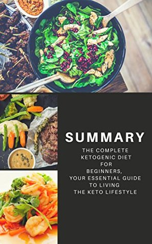 Summary: The Complete Ketogenic Diet for Beginners