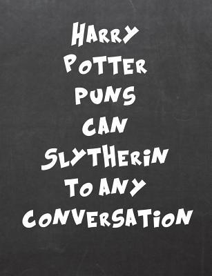 Harry Potter Puns Can Slytherin to Any Conversation: 7.44 X 9.69 Wide Ruled Paper Notebook, Appreciation, Quote Journal or Diary Unique Inspirational Composition Book Gift for Friend, Family, Teacher - Retirement, Birthday or Gratitude Present - Black ...
