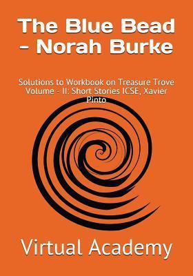 The Blue Bead - Norah Burke: Solutions to Workbook on Treasure Trove Volume - II: Short Stories Icse, Xavier Pinto