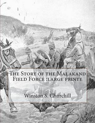 The Story of the Malakand Field Force: Large Printe