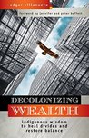 Book cover for Decolonizing Wealth: Indigenous Wisdom to Heal Divides and Restore Balance