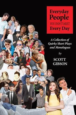 Everyday People You Don't Meet Every Day: A Collection of Quirky Short Plays and Monologues