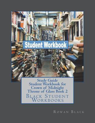 Study Guide Student Workbook for Crown of Midnight Throne of Glass Book 2: Black Student Workbooks