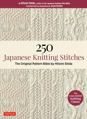 250 Japanese Knitting Stitches: The Original Pattern Bible from Japan's Most Famous Knitting Guru
