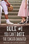 Rule #1: You Can't Date the Coach's Daughter (The Rules of Love #1)