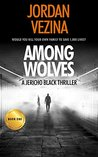 Among Wolves (A Jericho Black Thriller, #1)