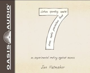7: An Experimental Mutiny Against Excess by Jen Hatmaker (2012-11-20)