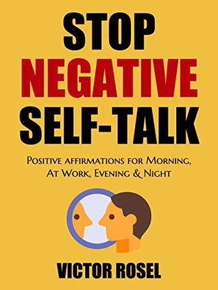 Stop Negative Self-Talk: Positive Affirmations for Morning, At Work, Evening, And Night