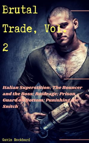 Brutal Trade, Vol. 2: Italian Superstition; The Bouncer and the Boss; Roidrage; Prison Guard on Bottom; Punishing the Snitch