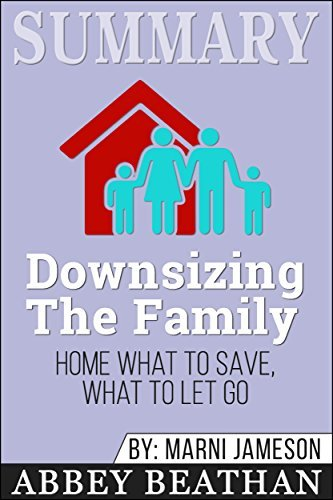 Summary: Downsizing The Family Home: What to Save, What to Let Go