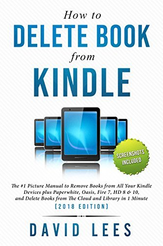 How to Delete Books On Kindle: The #1 Picture Manual to Remove Books from All Your Kindle Devices, and Delete Books from The Cloud and Library in 1 Minute (2018 Edition)