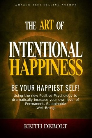 The Art Of Intentional Happiness: Be Your Happiest Self! (the Choosing Happiness series) (Volume 1)