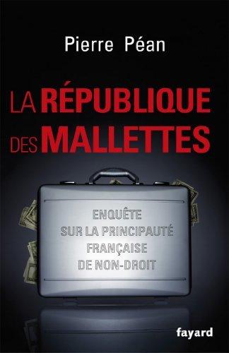 La République des mallettes: Enquête sur la principauté française de non-droit