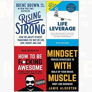 Rising Strong / Life Leverage / How to be F*cking Awesome / Mindset with Muscle
