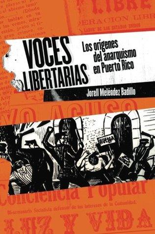 Voces libertarias: Los or�genes del anarquismo en Puerto Rico