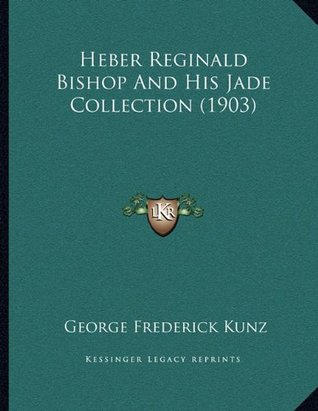 Heber Reginald Bishop And His Jade Collection (1903)