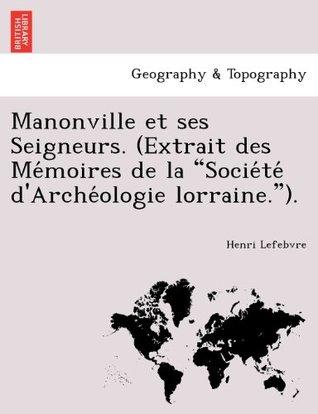 """Manonville et ses Seigneurs. (Extrait des Mémoires de la """"Société d'Archéologie lorraine."""")."""