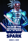 Tales of the Astonishing Black Spark by Charlie J. Eskew