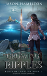 Growing Ripples (Roots of Creation #2)