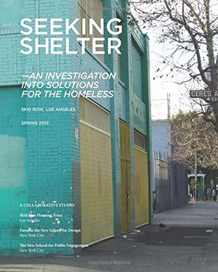 Seeking Shelter: An Investigation into Solutions for the Homeless