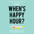 When's Happy Hour?: Work Ha...