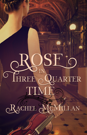 Rose in Three Quarter Time by Rachel McMillan