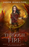 Through Fire (Roots of Creation #3)