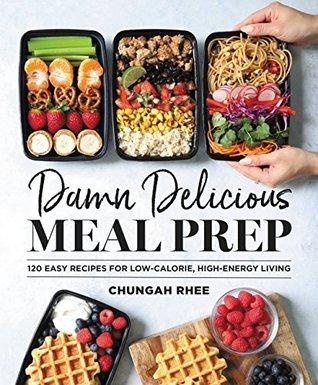 Damn Delicious Meal Prep by Chungah Rhee