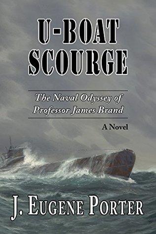 U-Boat Scourge: The Naval Odyssey of Professor James Brand