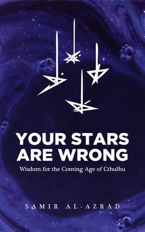 Your Stars Are Wrong: Wisdom for the Coming Age of Cthulhu