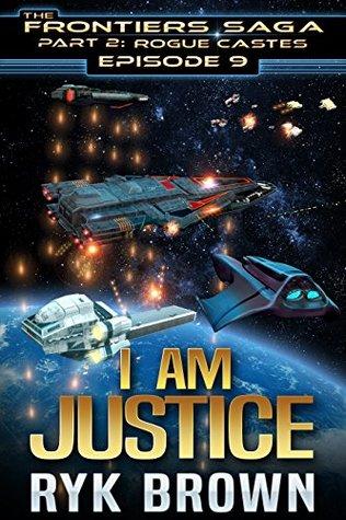 I Am Justice (The Frontiers Saga: Part 2: Rogue Castes, #9)