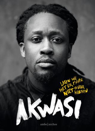 Laten we het er maar niet over hebben by Akwasi