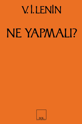 Ebook Ne Yapmalı? by Vladimir Lenin TXT!