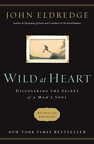Wild at Heart Revised and Updated: Discovering the Secret of a Man's Soul (Kindle Edition)