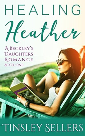 Healing Heather (A Beckley's Daughters Romance Book 1)