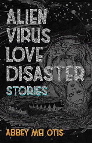 Alien Virus Love Disaster by Abbey Mei Otis