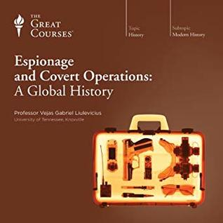 The Great Courses - Espionage and Covert Operations - Vejas Gabriel Liulevicius, Ph.D.