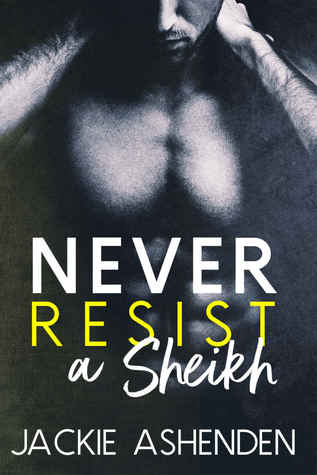 Never Resist a Sheikh (Bad Boy Sheikhs, #3) by Jackie Ashenden
